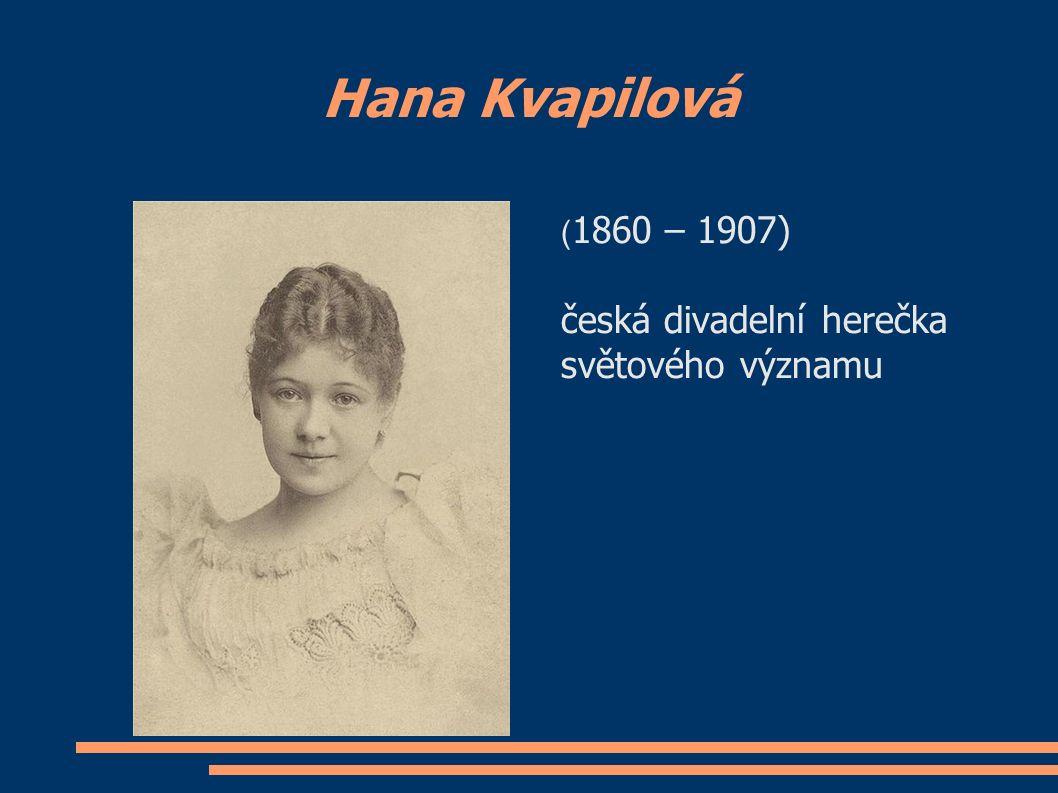 Hana Kvapilová ( 1860 – 1907) česká divadelní herečka světového významu