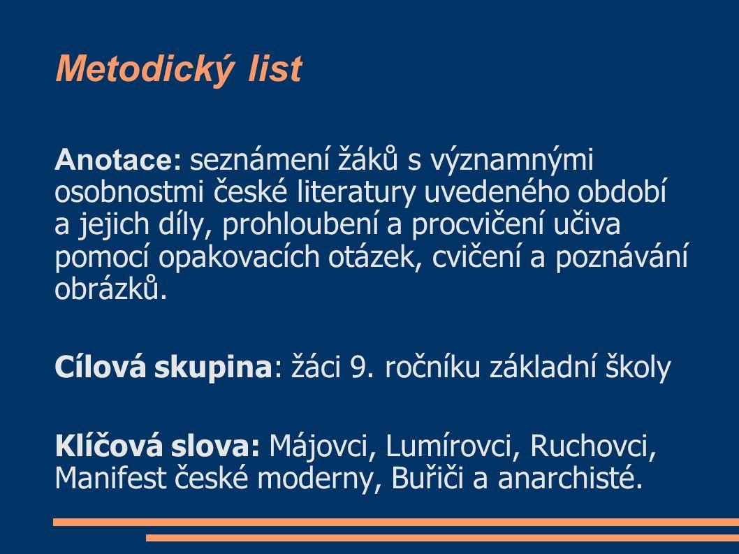 Metodický list Anotace: seznámení žáků s významnými osobnostmi české literatury uvedeného období a jejich díly, prohloubení a procvičení učiva pomocí