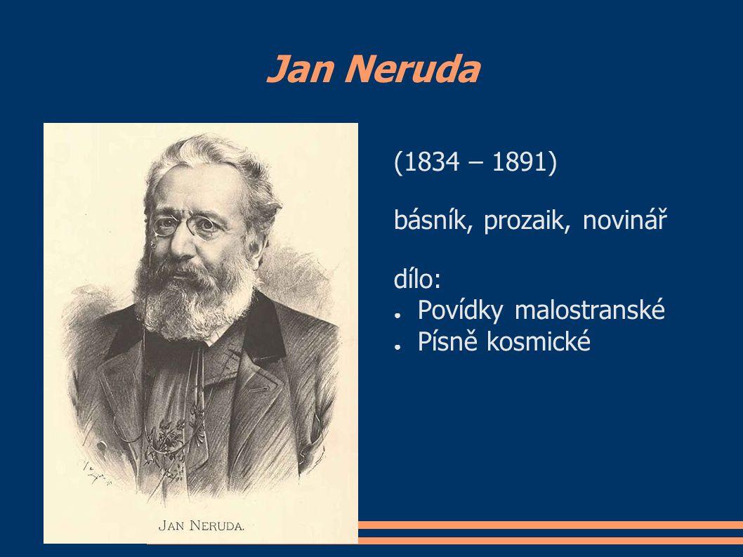 Jan Neruda (1834 – 1891) básník, prozaik, novinář dílo: ● Povídky malostranské ● Písně kosmické
