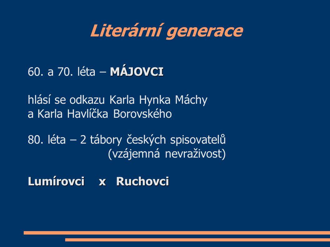 Literární generace MÁJOVCI 60. a 70. léta – MÁJOVCI hlásí se odkazu Karla Hynka Máchy a Karla Havlíčka Borovského 80. léta – 2 tábory českých spisovat