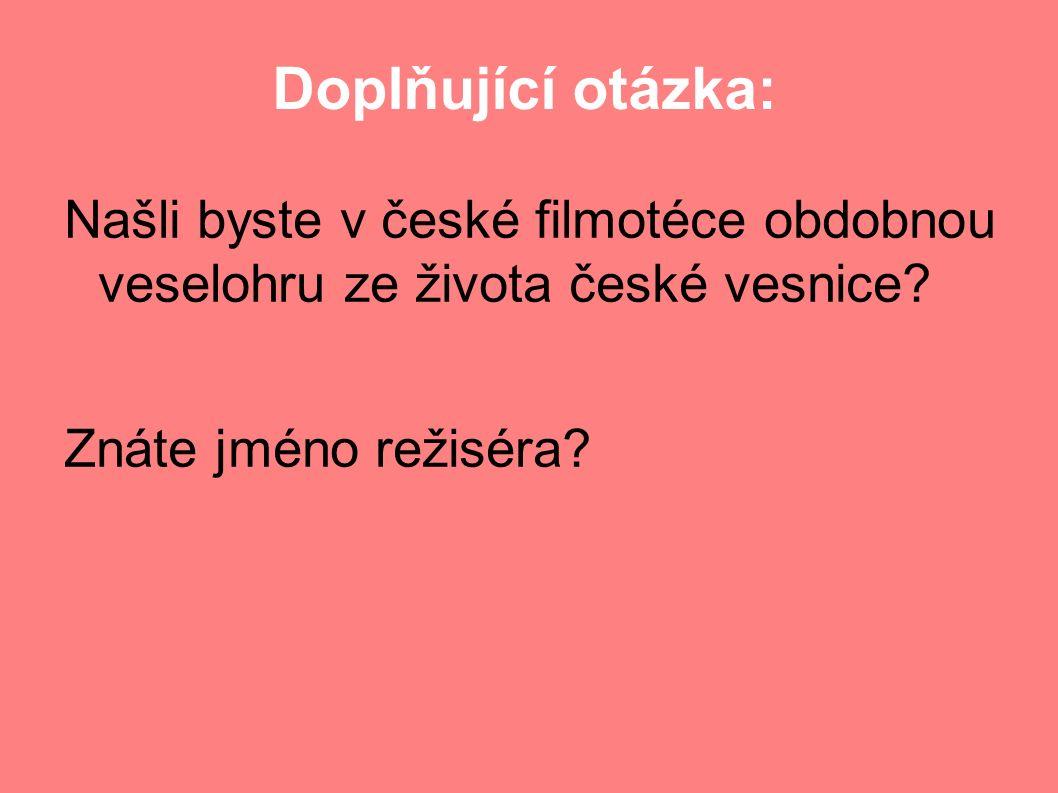 Doplňující otázka: Našli byste v české filmotéce obdobnou veselohru ze života české vesnice.