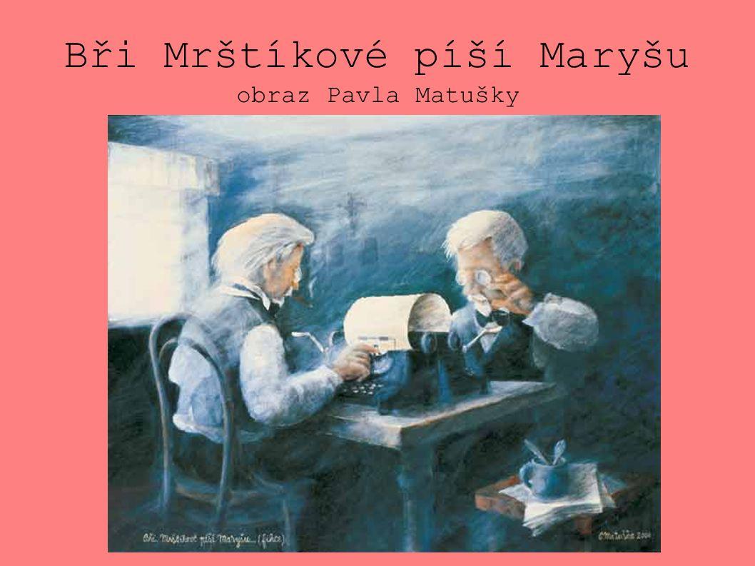 Bři Mrštíkové píší Maryšu obraz Pavla Matušky