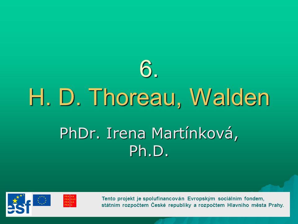 6. H. D. Thoreau, Walden PhDr. Irena Martínková, Ph.D.