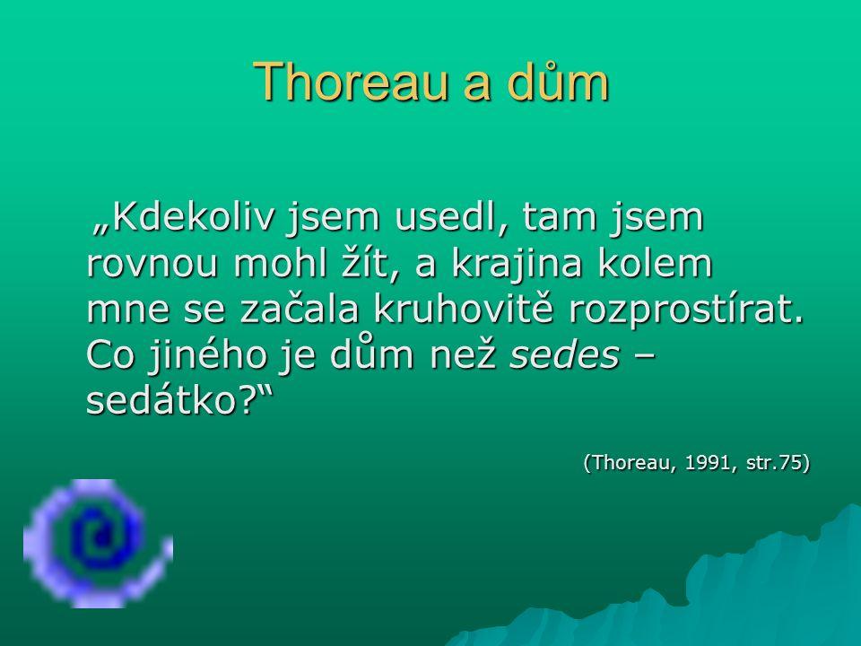 """Thoreau a dům """"Kdekoliv jsem usedl, tam jsem rovnou mohl žít, a krajina kolem mne se začala kruhovitě rozprostírat."""