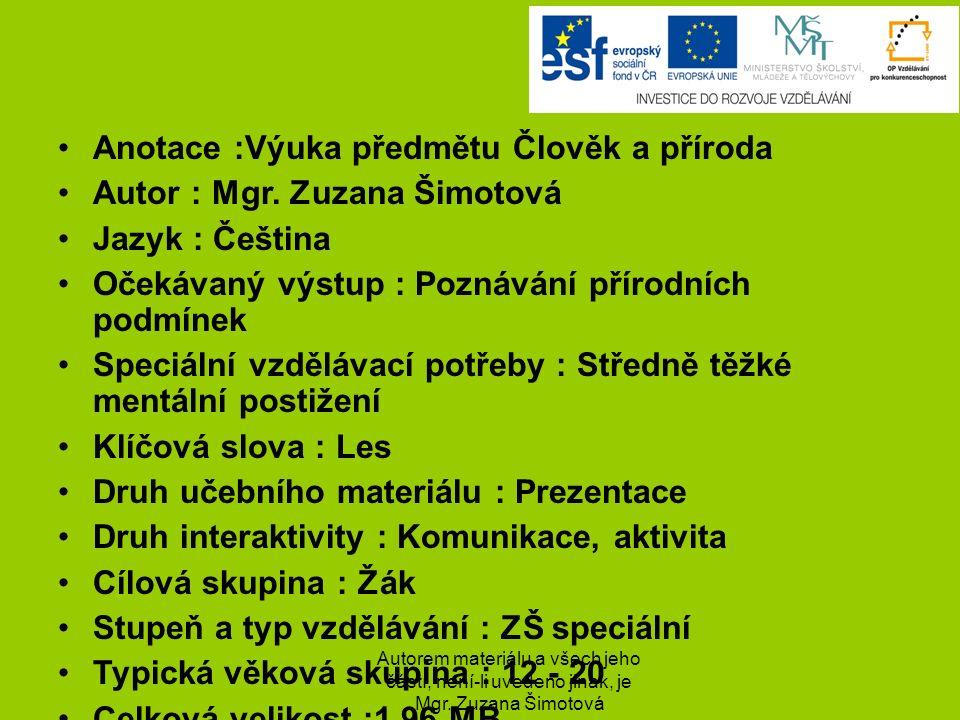 Život v lese Autorem materiálu a všech jeho částí, není-li uvedeno jinak, je Mgr. Zuzana Šimotová