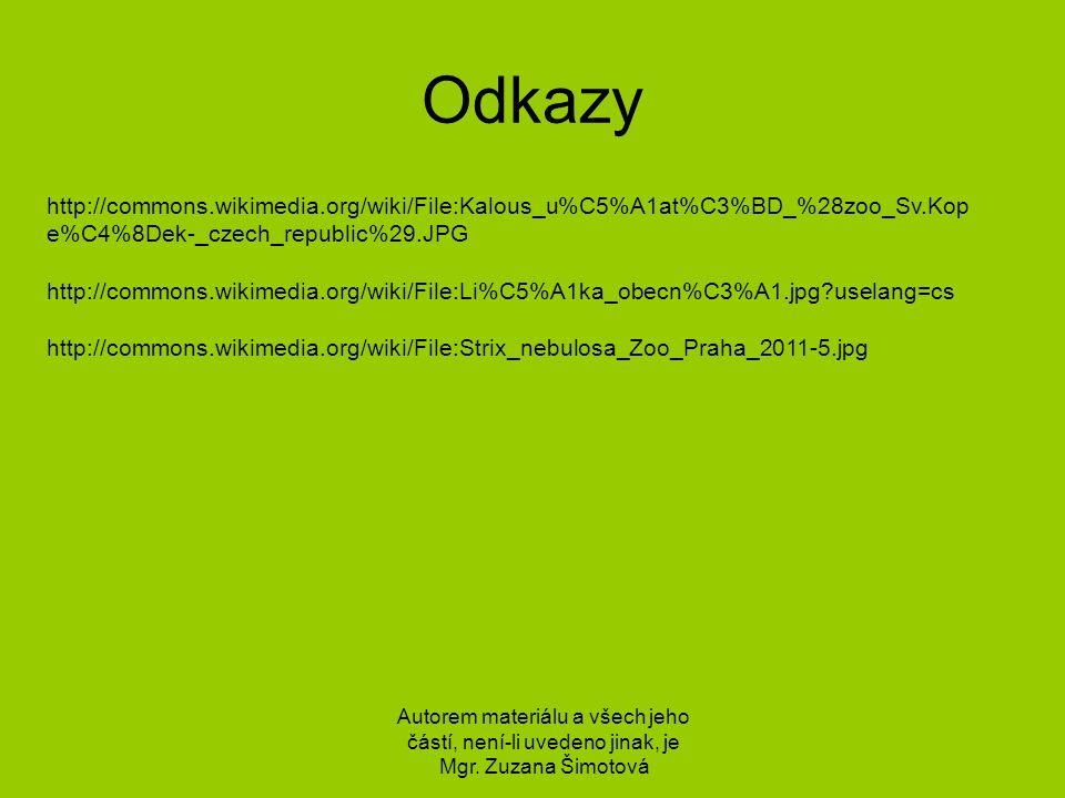 Odkazy http://commons.wikimedia.org/wiki/File:Kalous_u%C5%A1at%C3%BD_%28zoo_Sv.Kop e%C4%8Dek-_czech_republic%29.JPG http://commons.wikimedia.org/wiki/File:Li%C5%A1ka_obecn%C3%A1.jpg uselang=cs http://commons.wikimedia.org/wiki/File:Strix_nebulosa_Zoo_Praha_2011-5.jpg Autorem materiálu a všech jeho částí, není-li uvedeno jinak, je Mgr.
