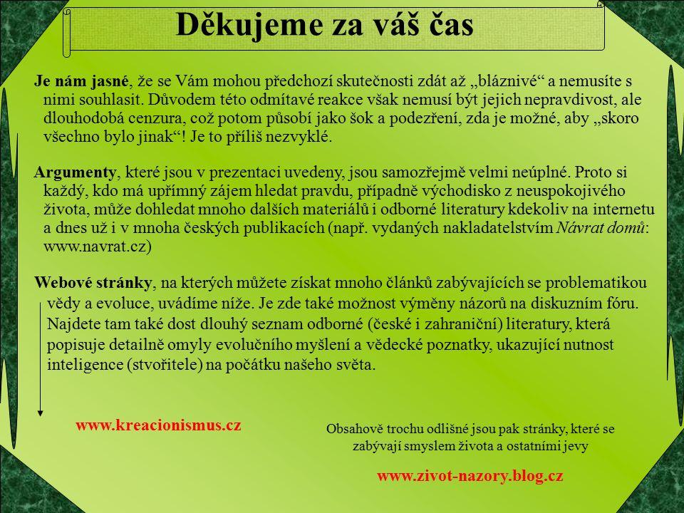 www.kreacionismus.cz Obsahově trochu odlišné jsou pak stránky, které se zabývají smyslem života a ostatními jevy www.zivot-nazory.blog.cz Děkujeme za