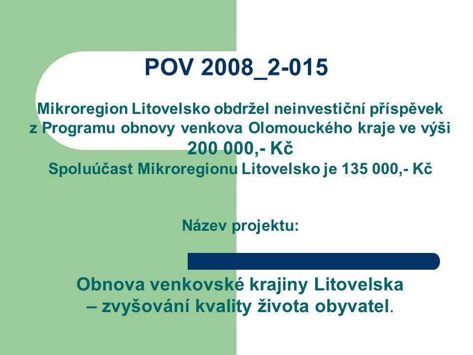 POV 2008_2-015 Mikroregion Litovelsko obdržel neinvestiční příspěvek z Programu obnovy venkova Olomouckého kraje ve výši 200 000,- Kč Spoluúčast Mikroregionu Litovelsko je 135 000,- Kč Název projektu: Obnova venkovské krajiny Litovelska – zvyšování kvality života obyvatel.