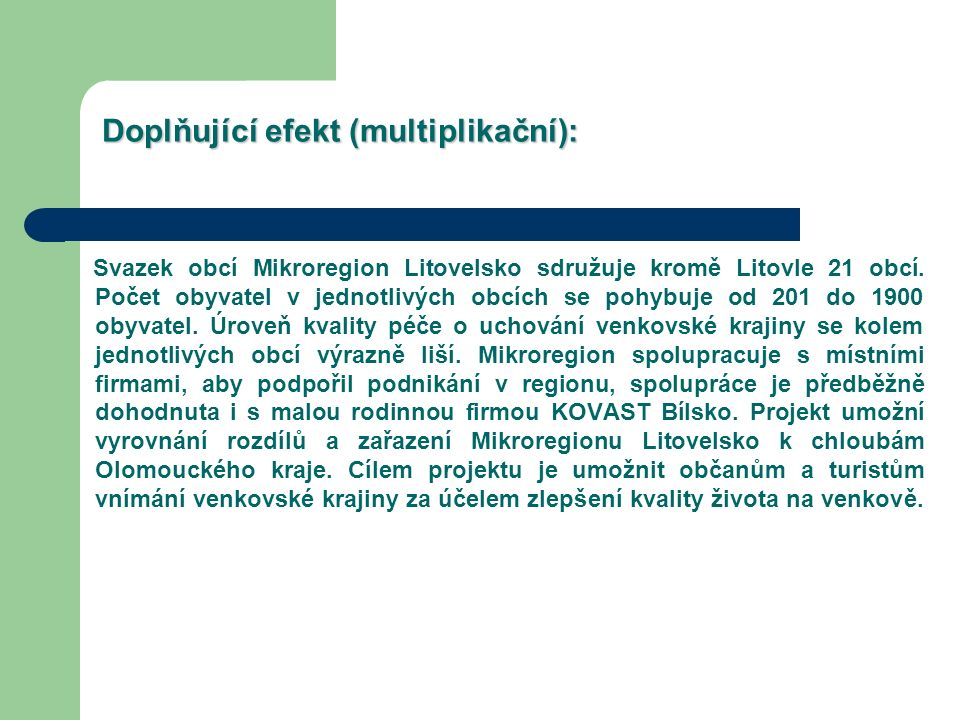 Doplňující efekt (multiplikační): Svazek obcí Mikroregion Litovelsko sdružuje kromě Litovle 21 obcí.