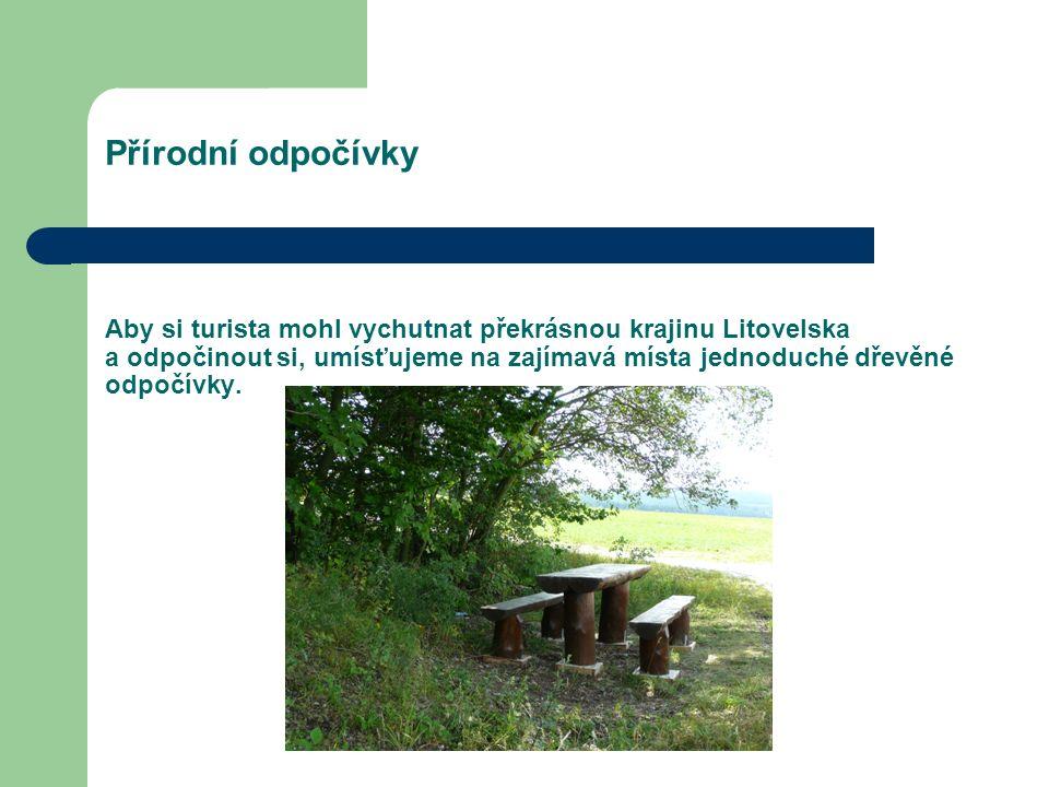 Přírodní odpočívky Aby si turista mohl vychutnat překrásnou krajinu Litovelska a odpočinout si, umísťujeme na zajímavá místa jednoduché dřevěné odpočívky.
