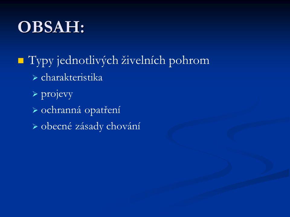 OBSAH: Typy jednotlivých živelních pohrom   charakteristika   projevy   ochranná opatření   obecné zásady chování