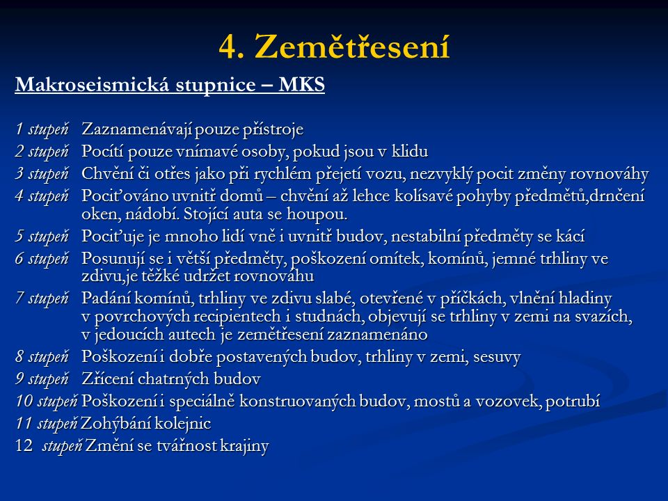 4. Zemětřesení Makroseismická stupnice – MKS 1 stupeň Zaznamenávají pouze přístroje 2 stupeň Pocítí pouze vnímavé osoby, pokud jsou v klidu 3 stupeň C