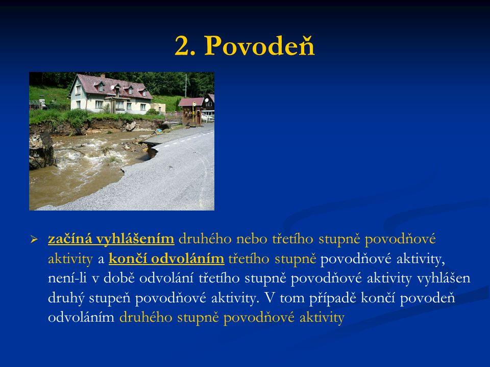 2. Povodeň   začíná vyhlášením druhého nebo třetího stupně povodňové aktivity a končí odvoláním třetího stupně povodňové aktivity, není-li v době od