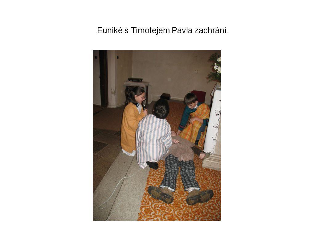 Euniké s Timotejem Pavla zachrání.