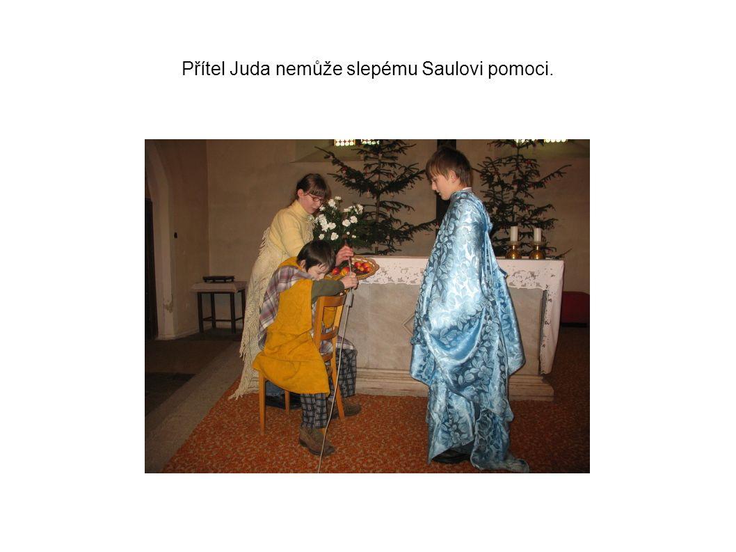 Přítel Juda nemůže slepému Saulovi pomoci.