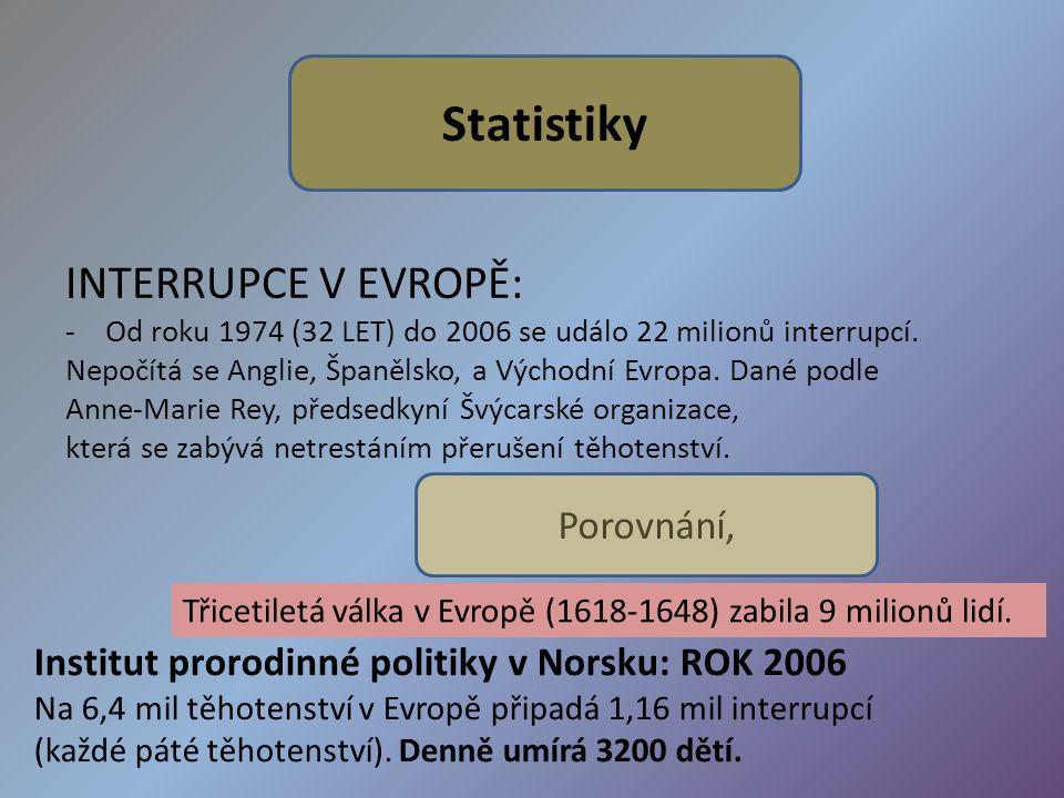 Statistiky INTERRUPCE V EVROPĚ: -Od roku 1974 (32 LET) do 2006 se událo 22 milionů interrupcí. Nepočítá se Anglie, Španělsko, a Východní Evropa. Dané