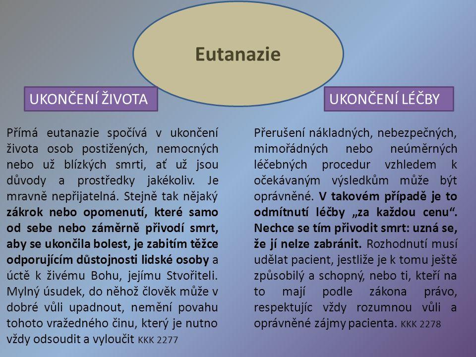 Eutanazie Přímá eutanazie spočívá v ukončení života osob postižených, nemocných nebo už blízkých smrti, ať už jsou důvody a prostředky jakékoliv. Je m