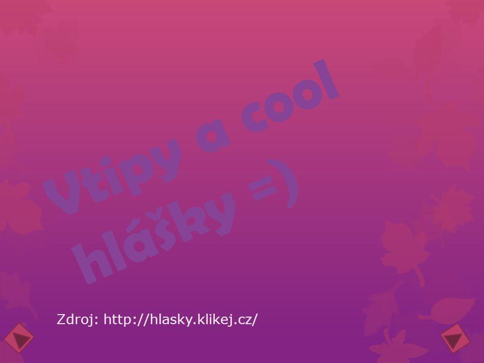Vtipy a cool hlášky =) Zdroj: http://hlasky.klikej.cz/