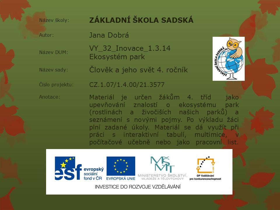Název školy: ZÁKLADNÍ ŠKOLA SADSKÁ Autor: Jana Dobrá Název DUM: VY_32_Inovace_1.3.14 Ekosystém park Název sady: Člověk a jeho svět 4.