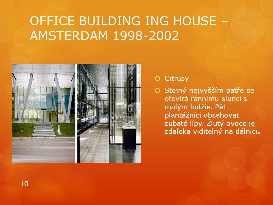 OFFICE BUILDING ING HOUSE – AMSTERDAM 1998-2002  Citrusy  Stejný nejvyšším patře se otevírá rannímu slunci s malým lodžie. Pět plantážníci obsahovat