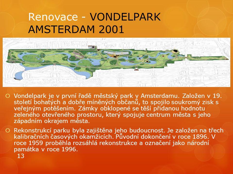 Renovace - VONDELPARK AMSTERDAM 2001  Vondelpark je v první řadě městský park v Amsterdamu. Založen v 19. století bohatých a dobře míněných občanů, t