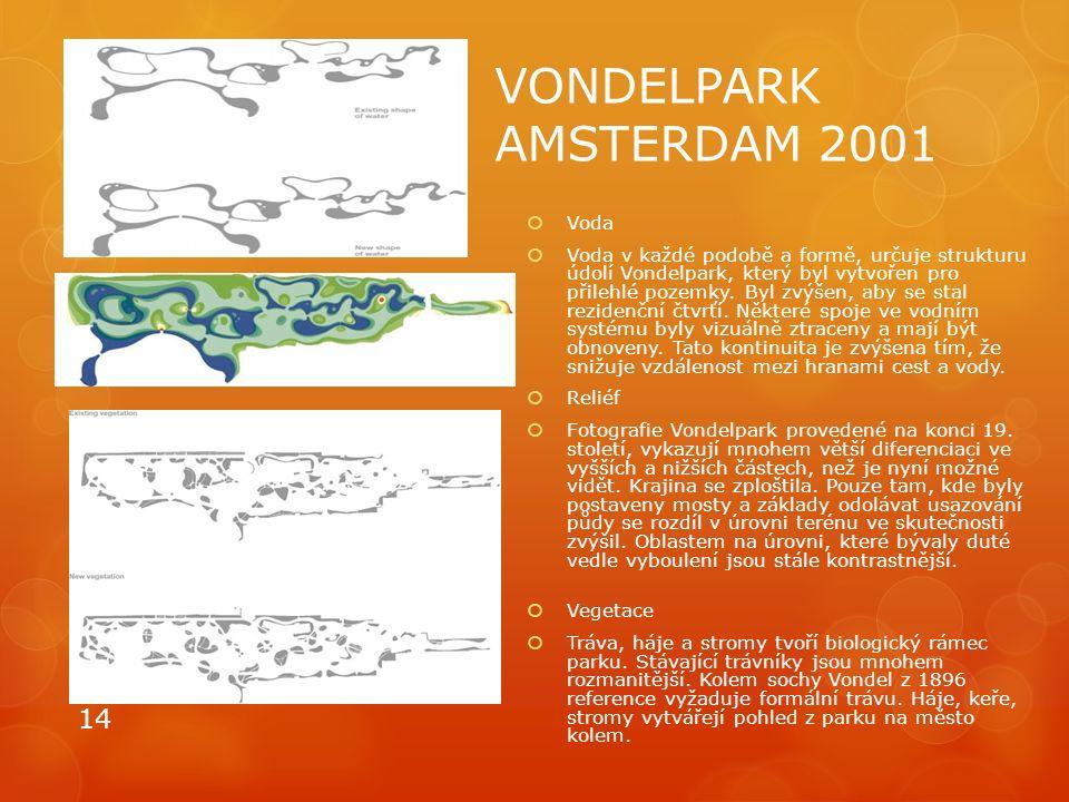 VONDELPARK AMSTERDAM 2001  Voda  Voda v každé podobě a formě, určuje strukturu údolí Vondelpark, který byl vytvořen pro přilehlé pozemky. Byl zvýšen