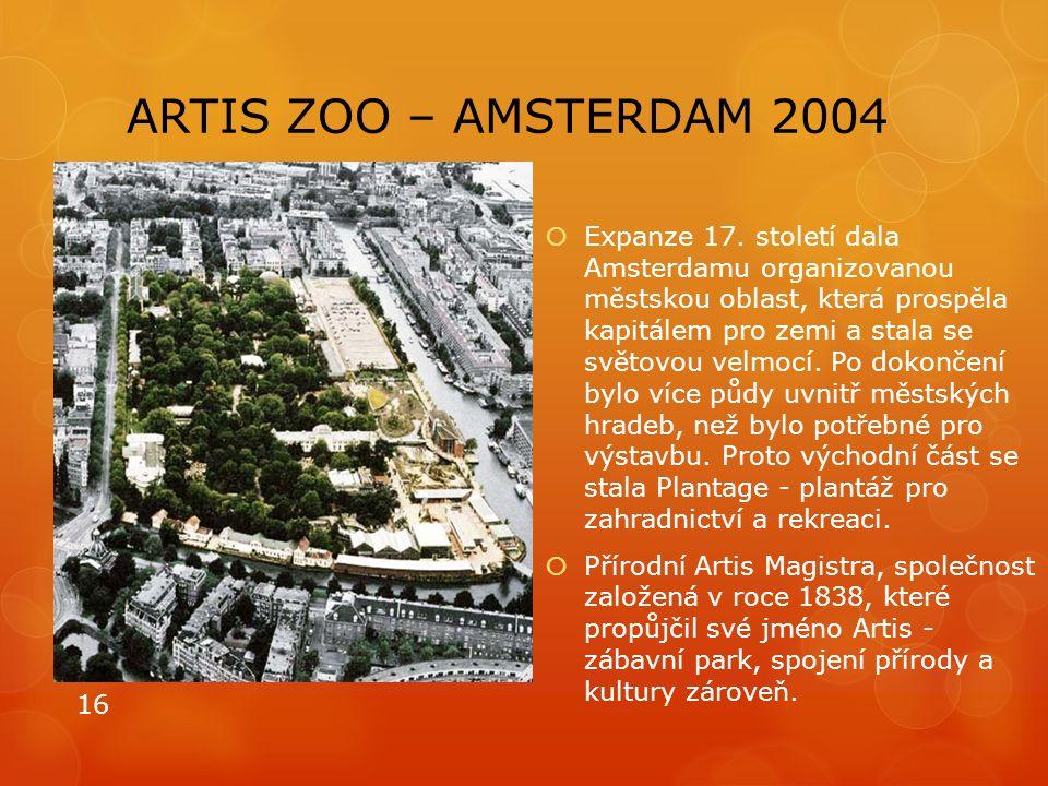 ARTIS ZOO – AMSTERDAM 2004  Expanze 17. století dala Amsterdamu organizovanou městskou oblast, která prospěla kapitálem pro zemi a stala se světovou