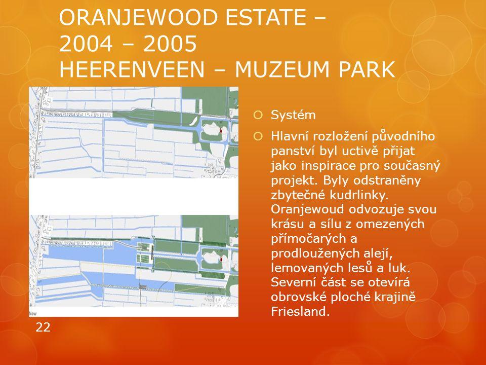 ORANJEWOOD ESTATE – 2004 – 2005 HEERENVEEN – MUZEUM PARK  Systém  Hlavní rozložení původního panství byl uctivě přijat jako inspirace pro současný p