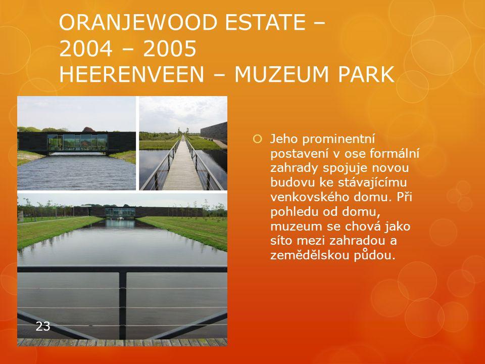 ORANJEWOOD ESTATE – 2004 – 2005 HEERENVEEN – MUZEUM PARK  Jeho prominentní postavení v ose formální zahrady spojuje novou budovu ke stávajícímu venko