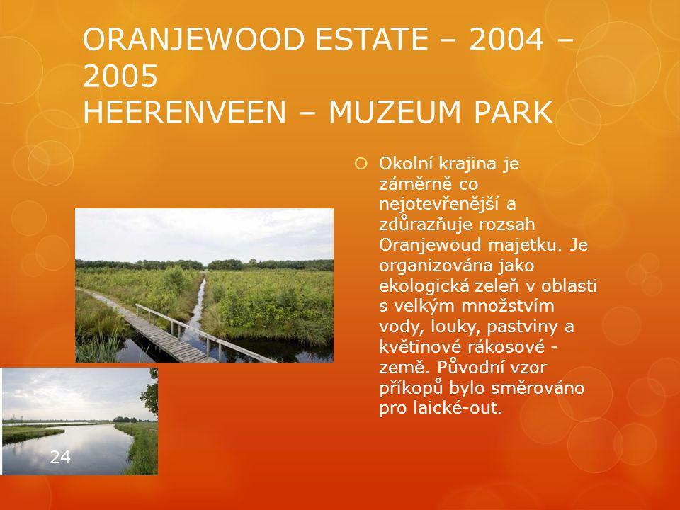 ORANJEWOOD ESTATE – 2004 – 2005 HEERENVEEN – MUZEUM PARK  Okolní krajina je záměrně co nejotevřenější a zdůrazňuje rozsah Oranjewoud majetku. Je orga
