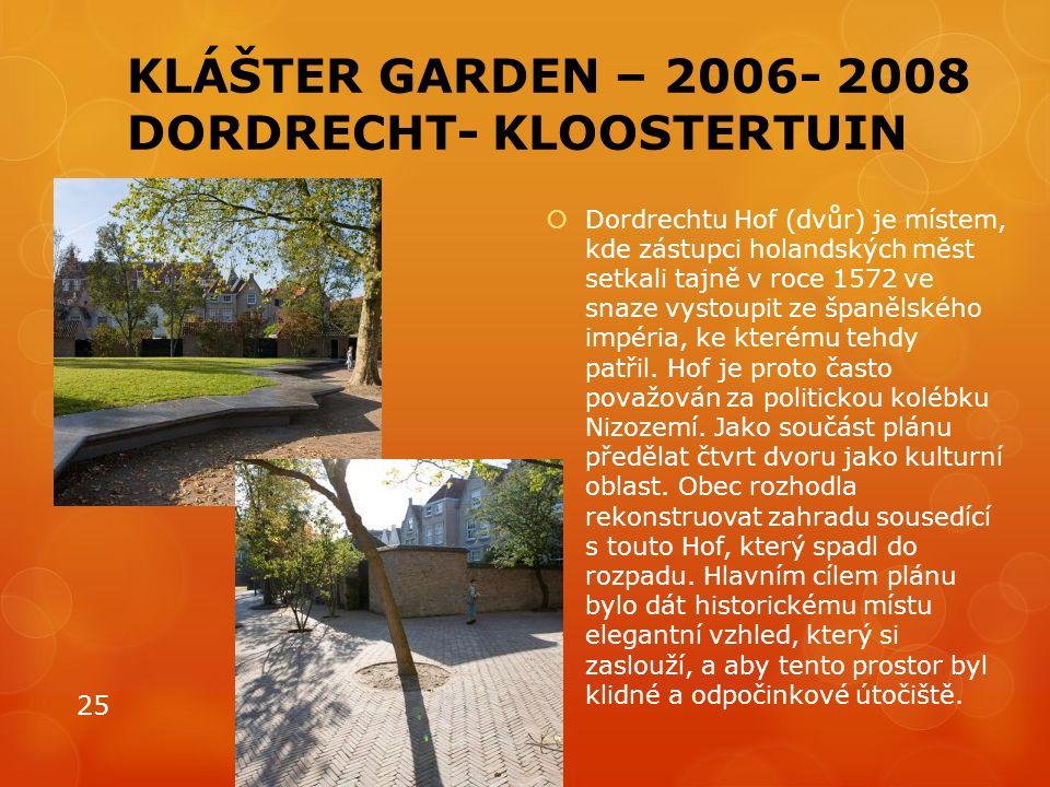 KLÁŠTER GARDEN – 2006- 2008 DORDRECHT- KLOOSTERTUIN  Dordrechtu Hof (dvůr) je místem, kde zástupci holandských měst setkali tajně v roce 1572 ve snaze vystoupit ze španělského impéria, ke kterému tehdy patřil.