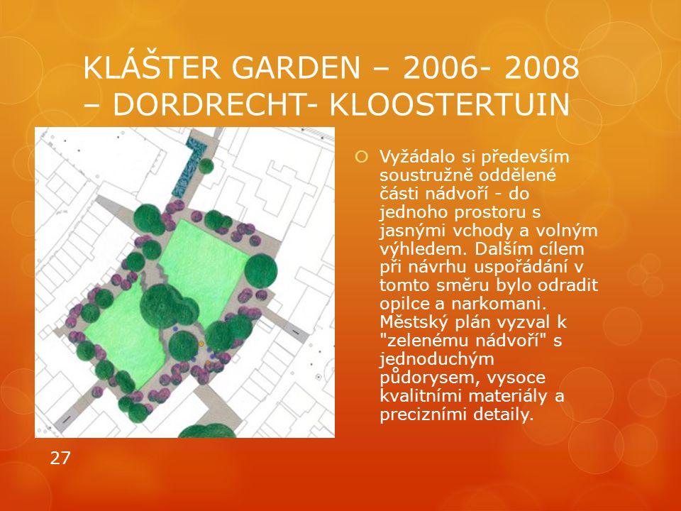 KLÁŠTER GARDEN – 2006- 2008 – DORDRECHT- KLOOSTERTUIN  Vyžádalo si především soustružně oddělené části nádvoří - do jednoho prostoru s jasnými vchody
