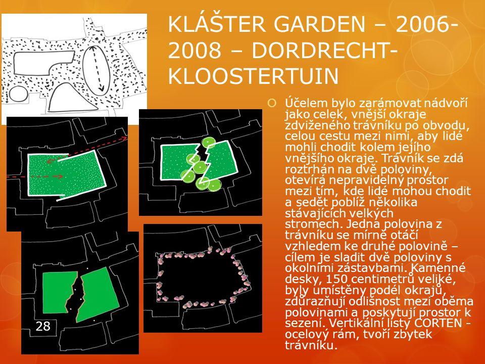 KLÁŠTER GARDEN – 2006- 2008 – DORDRECHT- KLOOSTERTUIN  Účelem bylo zarámovat nádvoří jako celek, vnější okraje zdviženého trávníku po obvodu, celou c
