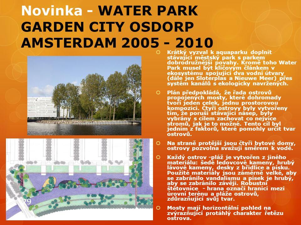 Novinka - WATER PARK GARDEN CITY OSDORP AMSTERDAM 2005 - 2010  Krátký vyzval k aquaparku doplnit stávající městský park s parkem dobrodružnější povah