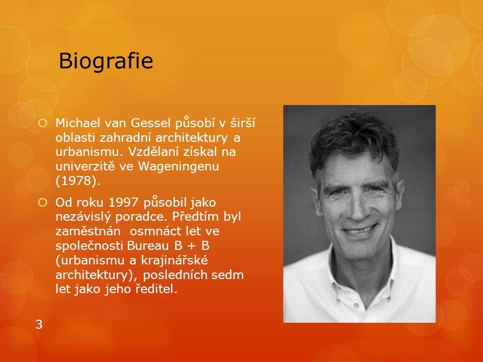 Biografie  Michael van Gessel působí v širší oblasti zahradní architektury a urbanismu. Vzdělaní získal na univerzitě ve Wageningenu (1978).  Od rok