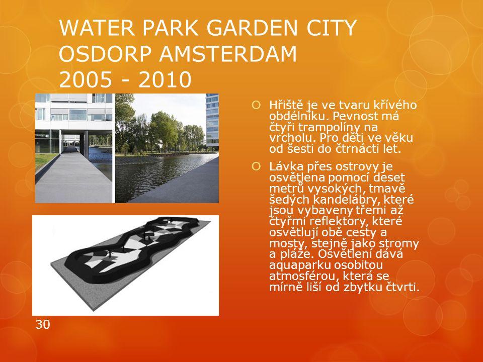 WATER PARK GARDEN CITY OSDORP AMSTERDAM 2005 - 2010  Hřiště je ve tvaru křívého obdélníku. Pevnost má čtyři trampolíny na vrcholu. Pro děti ve věku o