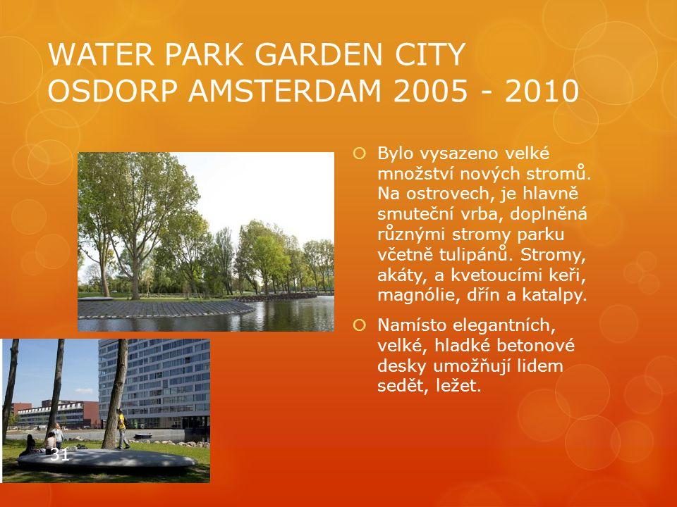 WATER PARK GARDEN CITY OSDORP AMSTERDAM 2005 - 2010  Bylo vysazeno velké množství nových stromů. Na ostrovech, je hlavně smuteční vrba, doplněná různ