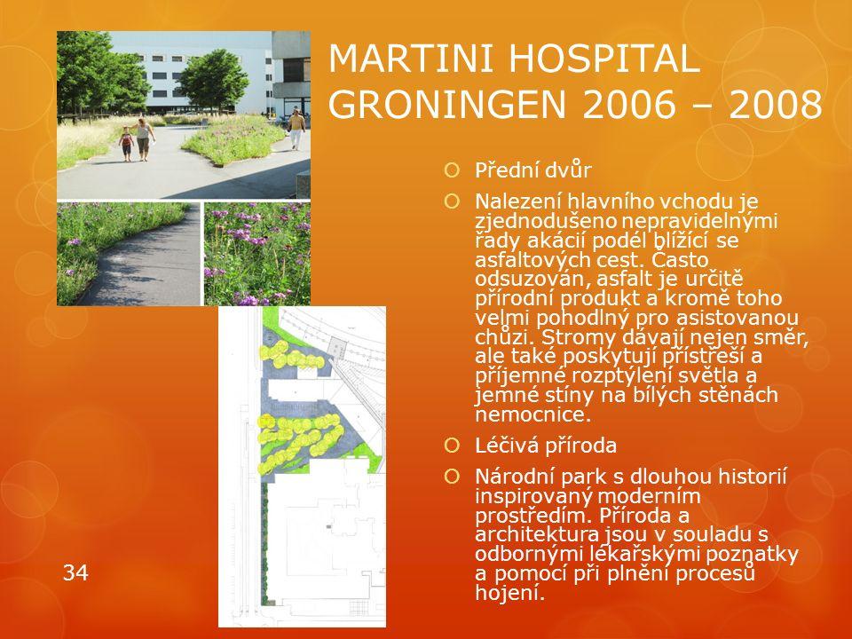 MARTINI HOSPITAL GRONINGEN 2006 – 2008  Přední dvůr  Nalezení hlavního vchodu je zjednodušeno nepravidelnými řady akácií podél blížící se asfaltových cest.