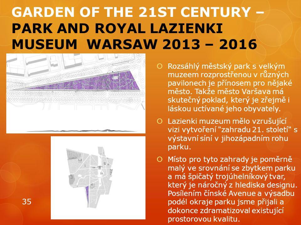 GARDEN OF THE 21ST CENTURY – PARK AND ROYAL LAZIENKI MUSEUM WARSAW 2013 – 2016  Rozsáhlý městský park s velkým muzeem rozprostřenou v různých pavilonech je přínosem pro nějaké město.