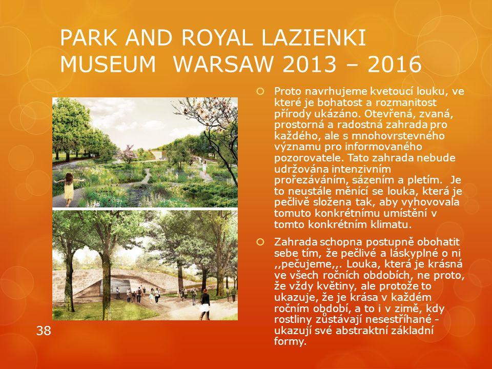 PARK AND ROYAL LAZIENKI MUSEUM WARSAW 2013 – 2016  Proto navrhujeme kvetoucí louku, ve které je bohatost a rozmanitost přírody ukázáno. Otevřená, zva