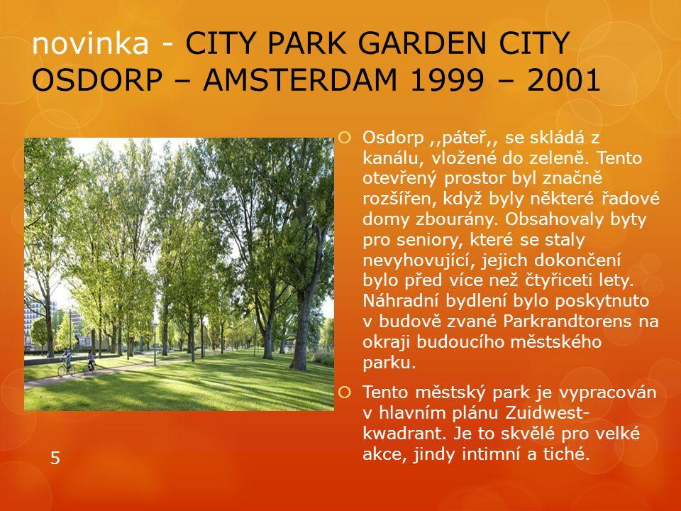 novinka - CITY PARK GARDEN CITY OSDORP – AMSTERDAM 1999 – 2001  Osdorp,,páteř,, se skládá z kanálu, vložené do zeleně. Tento otevřený prostor byl zna