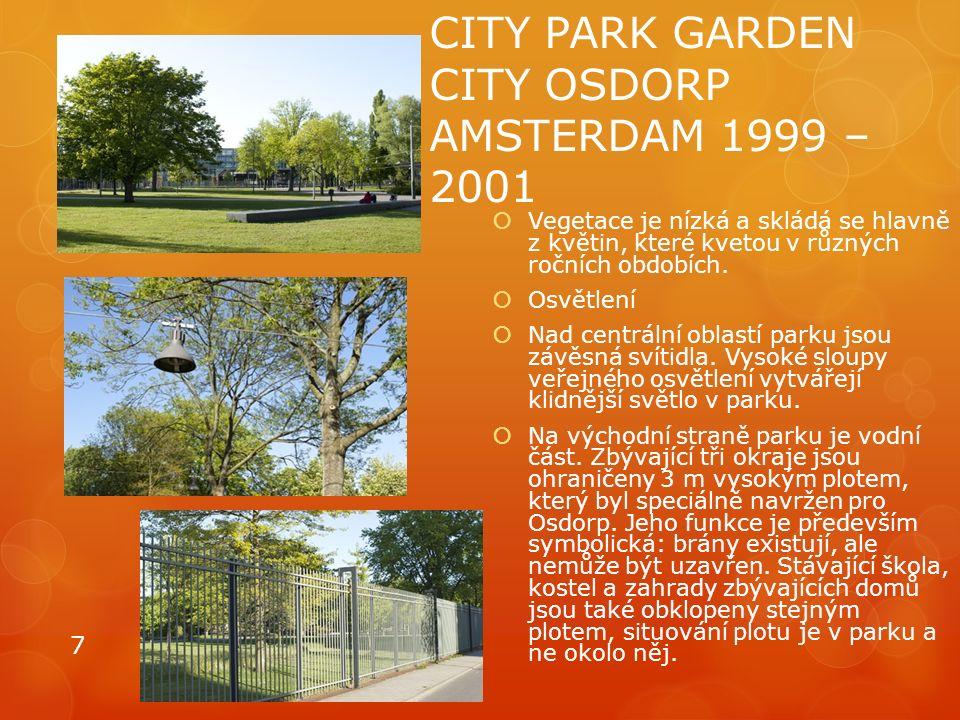 CITY PARK GARDEN CITY OSDORP AMSTERDAM 1999 – 2001  Vegetace je nízká a skládá se hlavně z květin, které kvetou v různých ročních obdobích.  Osvětle