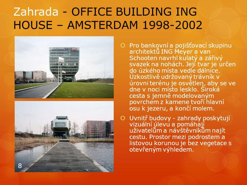 Zahrada - OFFICE BUILDING ING HOUSE – AMSTERDAM 1998-2002  Pro bankovní a pojišťovací skupinu architektů ING Meyer a van Schooten navrhl kulatý a zář