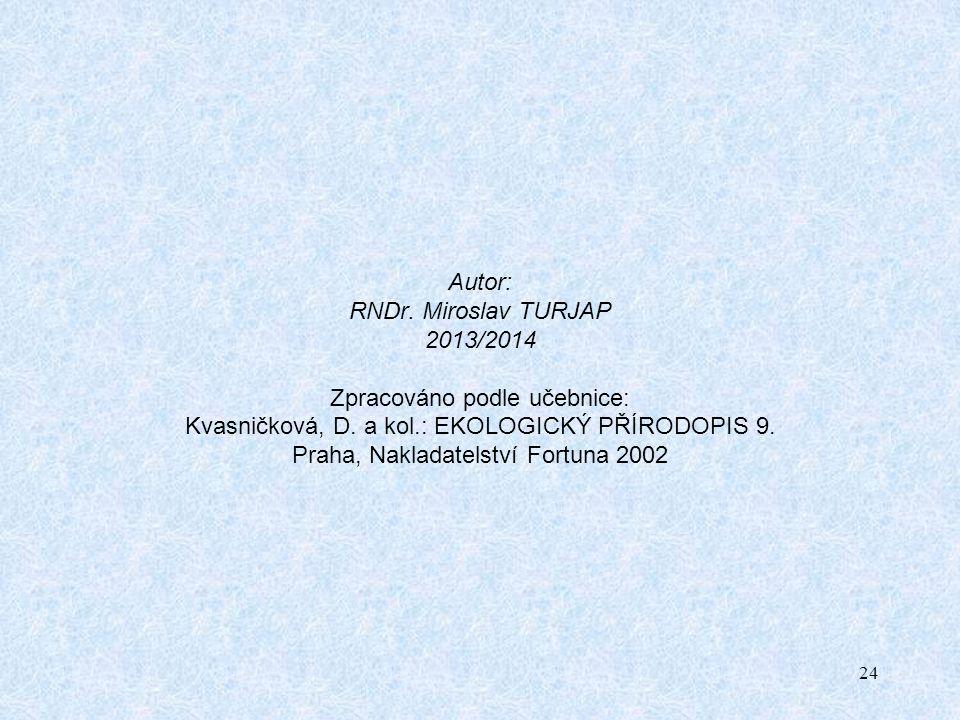 24 Autor: RNDr. Miroslav TURJAP 2013/2014 Zpracováno podle učebnice: Kvasničková, D.