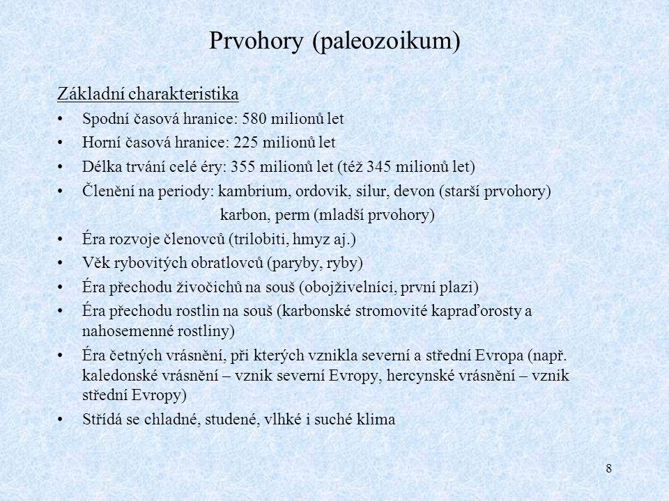 9 Prvohory (paleozoikum) Starší prvohory (kambrium, ordovik, silur, devon) Život se rozvíjel jen ve vodě (především v mořích) Žili někteří bezobratlí živočichové – koráli, měkkýši (mlži, hlavonožci), trilobití aj.