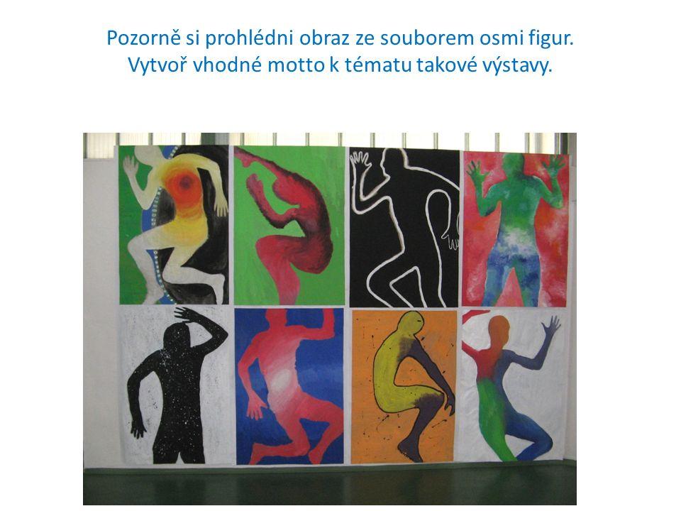 Pozorně si prohlédni obraz ze souborem osmi figur. Vytvoř vhodné motto k tématu takové výstavy.