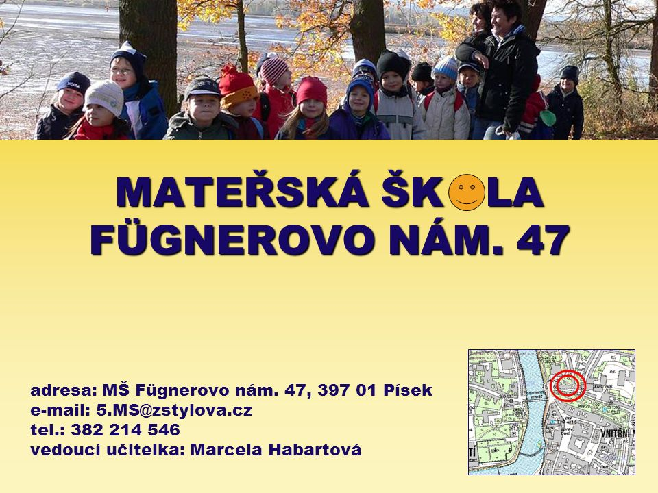 MATEŘSKÁ ŠK LA FÜGNEROVO NÁM. 47 adresa: MŠ Fügnerovo nám.