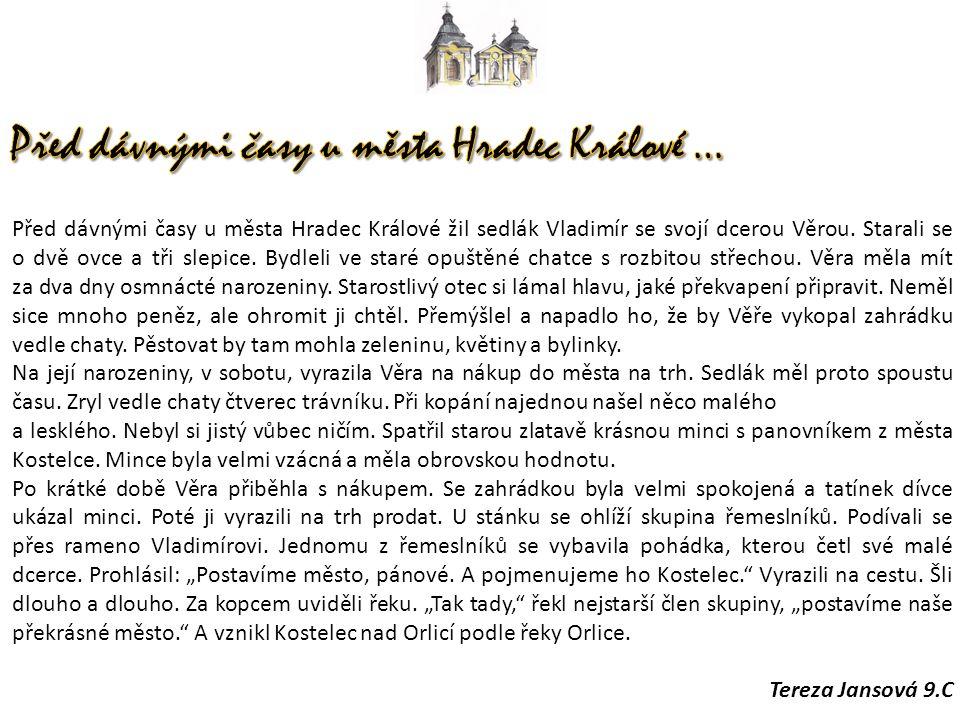 Před dávnými časy u města Hradec Králové žil sedlák Vladimír se svojí dcerou Věrou.