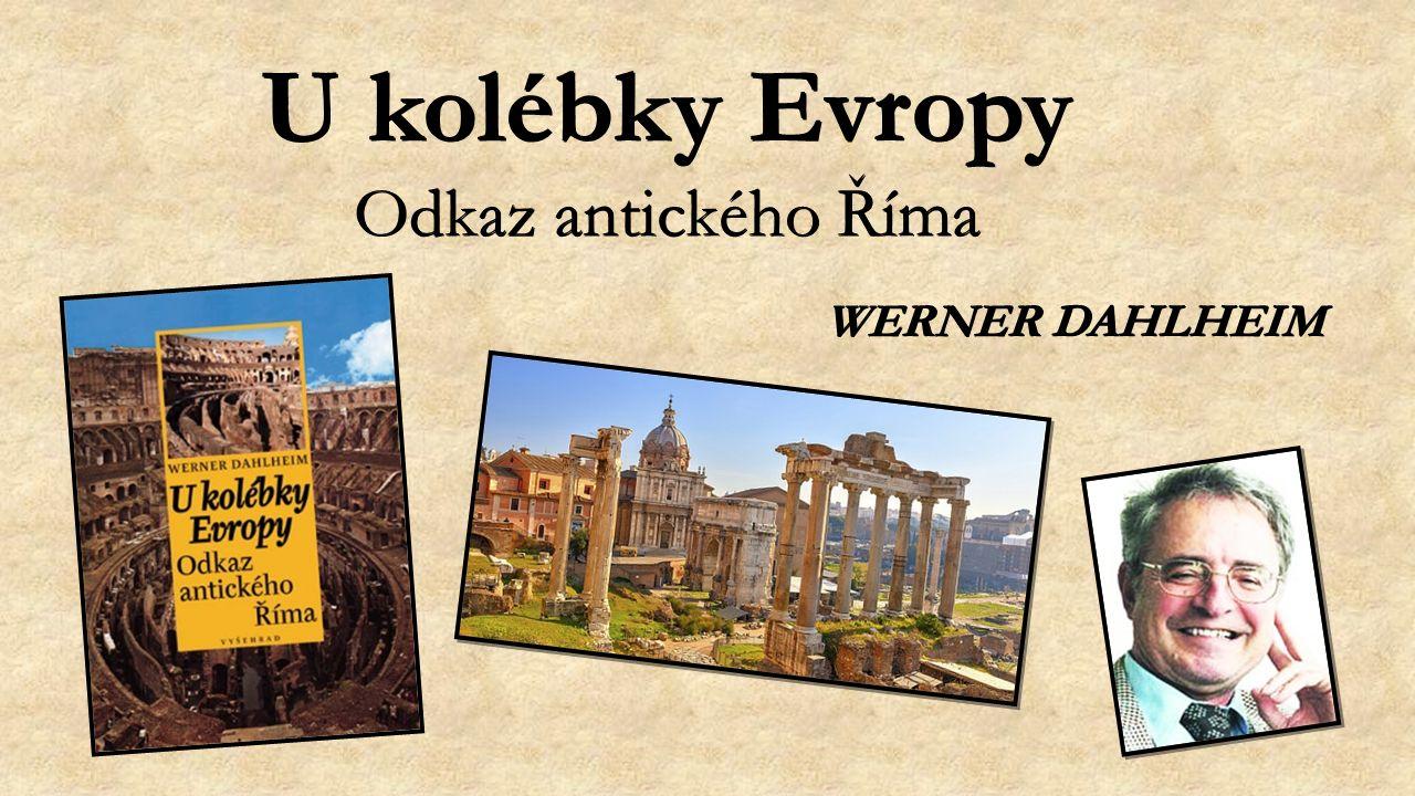 U kolébky Evropy Odkaz antického Říma WERNER DAHLHEIM