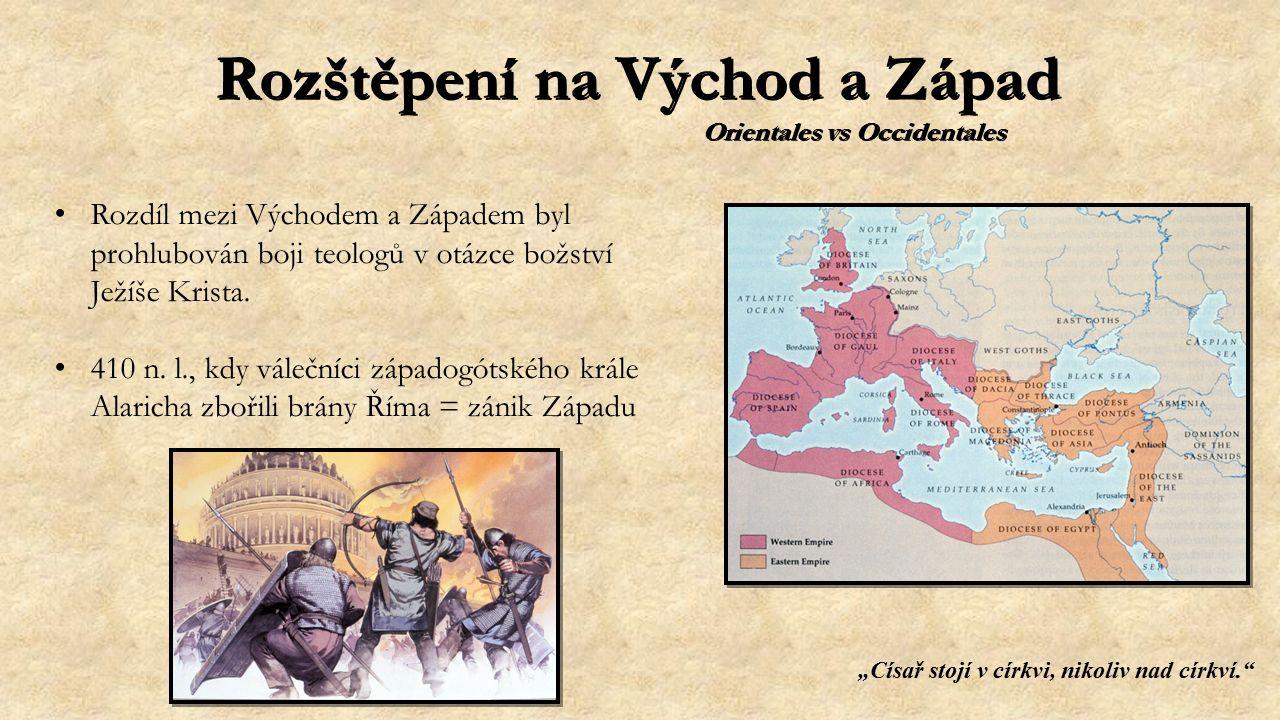 Rozštěpení na Východ a Západ Rozdíl mezi Východem a Západem byl prohlubován boji teologů v otázce božství Ježíše Krista.